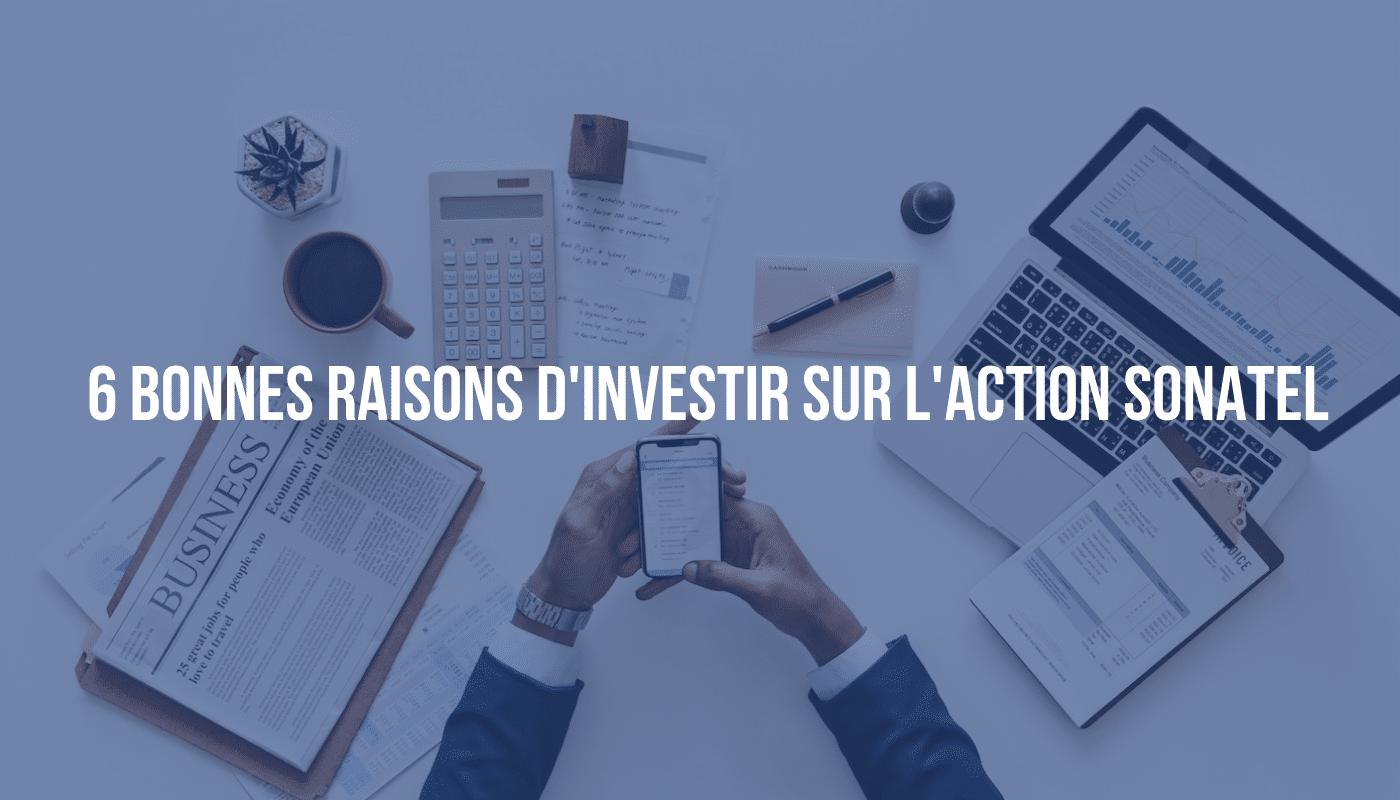 6 bonnes raisons d'investir sur l'action Sonate